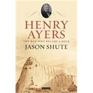Henry Ayers The Man Who Became a Rock by Shute, Jason, 9781848855632