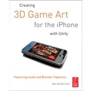 Creating 3D Game Art for the iPhone with Unity: Featuring modo and Blender pipelines by McDermott; Wes, 9780240815633