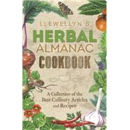 Llewellyn's Herbal Almanac Cookbook: A Collection of the Best Culinary Articles and Recipes by Llewellyn, 9780738745633