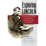 Exploring Lincoln Great Historians Reappraise Our Greatest President by Holzer, Harold; Symonds, Craig L.; Williams, Frank J., 9780823265633
