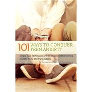 101 Ways to Conquer Teen Anxiety Simple Tips, Techniques and Strategies for Overcoming Anxiety, Worry and Panic Attacks by McDonagh, Thomas; Hatcher, Jon Patrick, 9781612435633