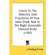 Letters To The Directors And Proprietors Of East-India Stock And To The Right Honorable Edmund Burke by J. Fielding Printer, Fielding Printer, 9780548585634