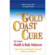 The Gold Coast Cure: The 5-Week Health & Body Makeover by Larson, Andrew, 9780757305634