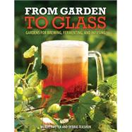 Gardening for the Homebrewer: Grow and Process Plants for Making Beer, Wine, Gruit, Cider, Perry, and More by Tweten, Wendy; Teashon, Debbie, 9780760345634
