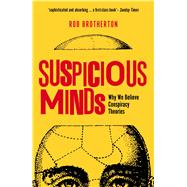 Suspicious Minds Why We Believe Conspiracy Theories by Brotherton, Rob, 9781472915634