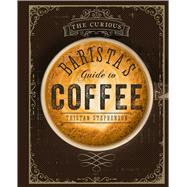The Curious Barista's Guide to Coffee by Stephenson, Tristan; Chinn, Addie, 9781849755634