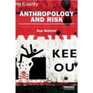 Anthropology and Risk by Boholm; Asa, 9780415745635