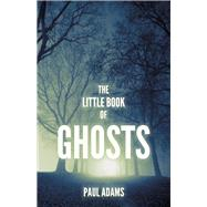 The Little Book of Ghosts by Adams, Paul, 9780750985635