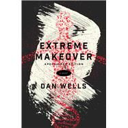 Extreme Makeover A Novel by Wells, Dan, 9780765385635