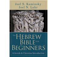 The Hebrew Bible for Beginners by Kaminsky, Joel S.; Lohr, Joel N., 9781426775635