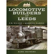 Locomotive Builders of Leeds by Smithers, Mark, 9781473825635