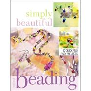 Simply Beautiful Beading : 53 Quick and Easy Projects by Boyd, Heidi, 9781581805635