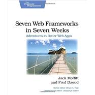 Seven Web Frameworks in Seven Weeks: Adventures in Better Web Apps by Moffitt, Jack; Daoud, Frederic, 9781937785635