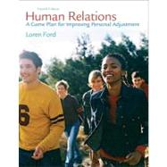 Human Relations : A Game Plan for Improving Personal Adjustment by Ford, Loren, 9780132275637