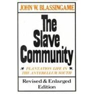 The Slave Community Plantation Life in the Antebellum South by Blassingame, John W., 9780195025637