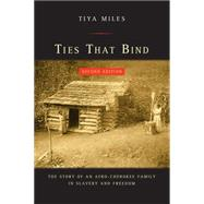 Ties That Bind: The Story of an Afro-cherokee Family in Slavery and Freedom by Miles, Tiya, 9780520285637