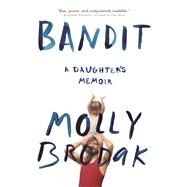 Bandit A Daughter's Memoir by Brodak, Molly, 9780802125637