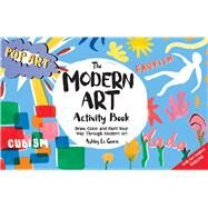 The Modern Art Activity Book Draw, Color, and Paint Your Way Through Modern Art by Le Quere, Ashley, 9781454925637