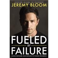 Fueled By Failure Using Detours and Defeats to Power Progress by Bloom, Jeremy; Gorman, Greg, 9781599185637