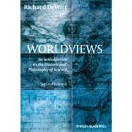 Worldviews : An Introduction to the History and Philosophy of Science by Dewitt, Richard, 9781405195638