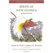 Birds of New Guinea by Pratt, Thane K.; Beehler, Bruce M.; Anderton, John C.; Kokay, Szabolcs; Bishop, K. David (CON), 9780691095639