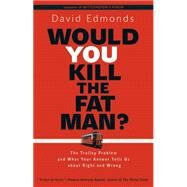 Would You Kill the Fat Man?: The Trolley Problem and What Your Answer Tells Us About Right and Wrong by Edmonds, David, 9780691165639
