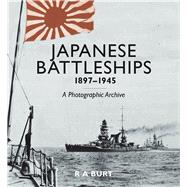 Japanese Battleships 1897-1945: A Photographic Archive by Burt, R. A., 9781591145639