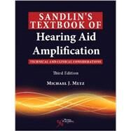 Sandlin's Textbook of Hearing Aid Amplification: Technical and Clinical Considerations by Metz, Michael J., Ph.D., 9781597565639