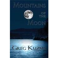 Mountains of the Moon by Kuzma, Greg, 9781936205639