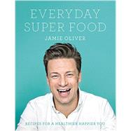 Everyday Super Food by Oliver, Jamie, 9780062305640