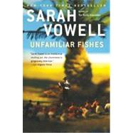 Unfamiliar Fishes by Vowell, Sarah, 9781594485640