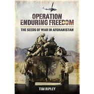 Operation Enduring Freedom: The Seeds of War in Afghanistan by Ripley, Tim, 9781848845640