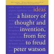 Ideas : A History of Thought and Invention, from Fire to Freud by Watson, Peter, 9780060935641