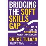Bridging the Soft Skills Gap by Tulgan, Bruce, 9781118725641