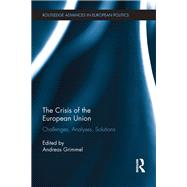 The Crisis of the European Union: Challenges, Analyses, Solutions by Grimmel; Andreas, 9781138215641