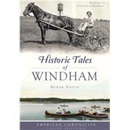 Historic Tales of Windham by Saffie, Derek J.; Letizio, Al, Jr.; Holmes, Rick, 9781467135641