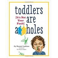 Toddlers Are A**holes: It's Not Your Fault by Laditan, Bunmi, 9780761185642