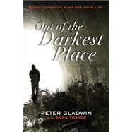 Out of the Darkest Place: God's Comeback Plan for Your Life by Gladwin, Peter; Thayer, Anna (CON), 9780857215642