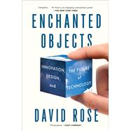 Enchanted Objects: Innovation, Design, and the Future of Technology by Rose, David, 9781476725642