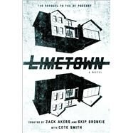 Limetown The Prequel to the #1 Podcast by Smith, Cote; Akers, Zack; Bronkie, Skip, 9781501155642