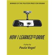 How I Learned to Drive by Vogel, Paula, 9781559365642
