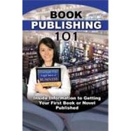 Book Publishing 101: Inside Information to Getting Your Book Published by Chesanek, Carissa, 9781601385642