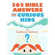365 Bible Answers for Curious Kids by Slattery, Kathryn, 9780718085643