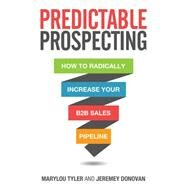 Predictable Prospecting: How to Radically Increase Your B2B Sales Pipeline by Tyler, Marylou; Donovan, Jeremey, 9781259835643