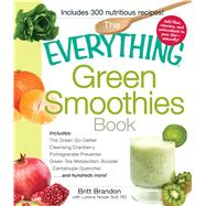 Everything Green Smoothies Book : Includes 300 Nutritious Recipes! by Brandon, Britt; Bull, Lorena Novak, 9781440525643