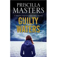 Guilty Waters: a Joanna Piercy British Police Procedural by Masters, Priscilla, 9781847515643
