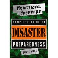 The Practical Preppers Complete Guide to Disaster Preparedness by Hunt, Scott, 9781250055644