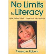 No Limits to Literacy for Preschool English Learners by Theresa A. Roberts, 9781412965644