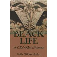 Black Life in Old New Orleans by Medley, Keith Weldon, 9781589805644