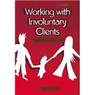 Working with Involuntary Clients: A Guide to Practice by Trotter; Chris, 9780415715645
